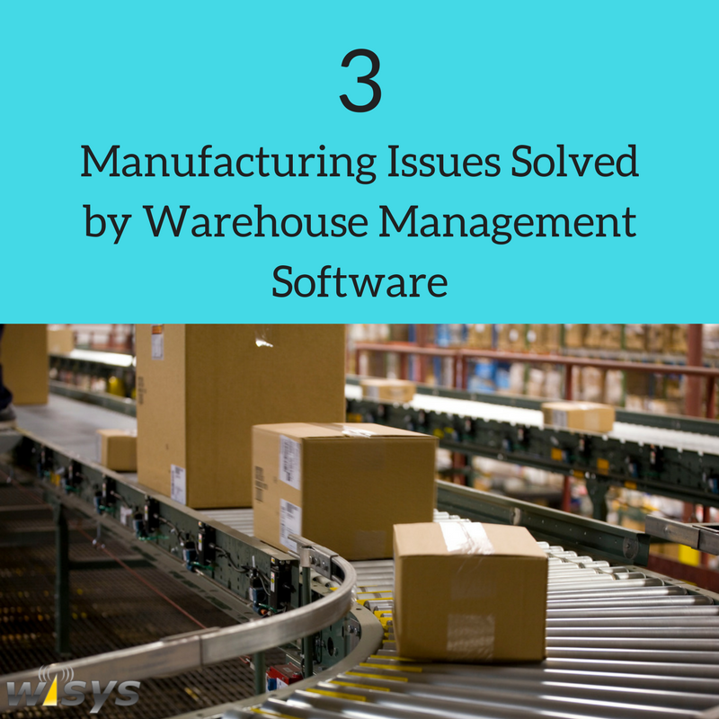 How WiSys Warehouse Management Software Helps Solve Manufacturing Issues